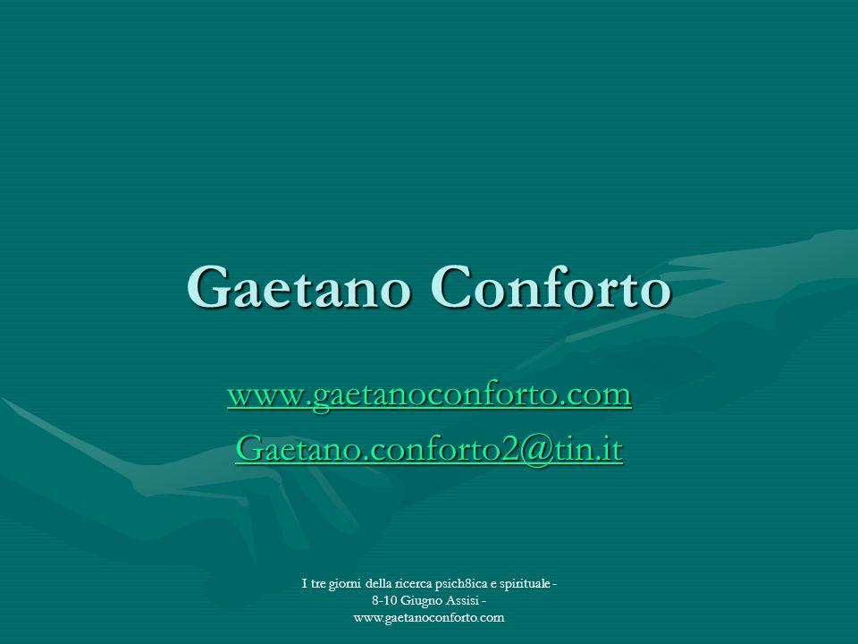 I tre giorni della ricerca psich8ica e spirituale - 8-10 Giugno Assisi - www.gaetanoconforto.com Gaetano Conforto www.gaetanoconforto.com Gaetano.conf