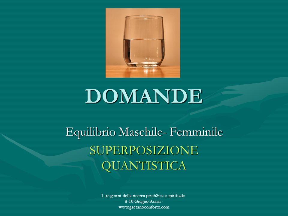 I tre giorni della ricerca psich8ica e spirituale - 8-10 Giugno Assisi - www.gaetanoconforto.com DOMANDE Equilibrio Maschile- Femminile SUPERPOSIZIONE