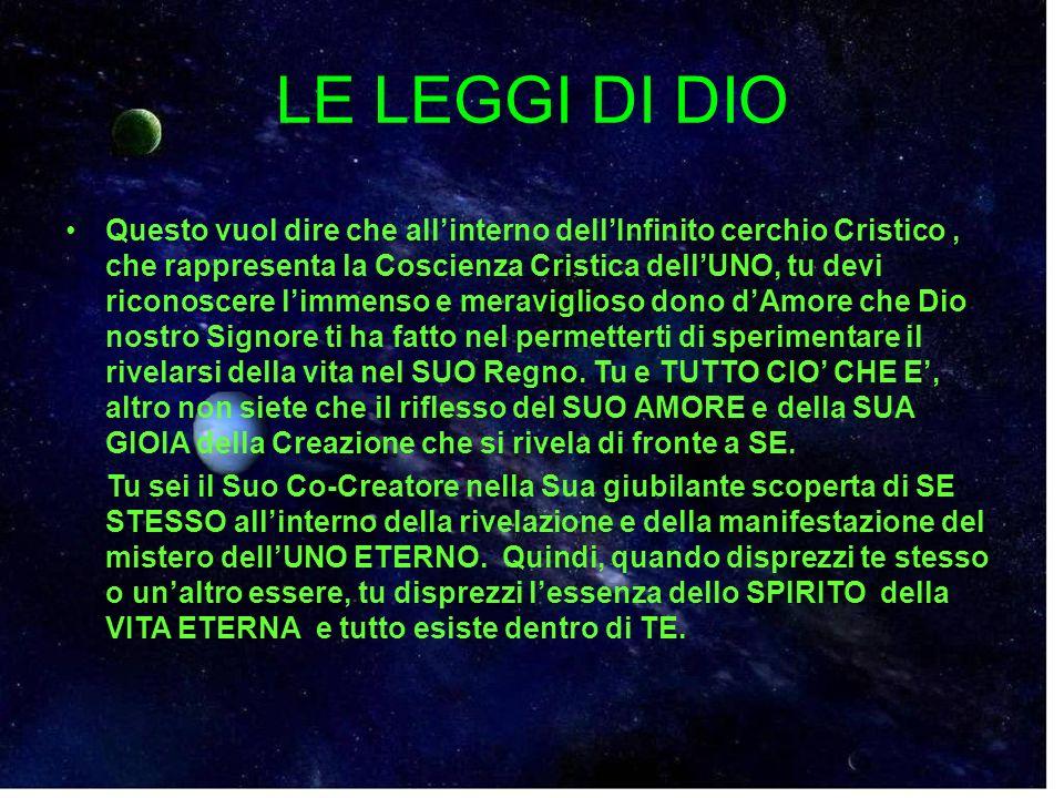 LE LEGGI DI DIO Questo vuol dire che allinterno dellInfinito cerchio Cristico, che rappresenta la Coscienza Cristica dellUNO, tu devi riconoscere limm