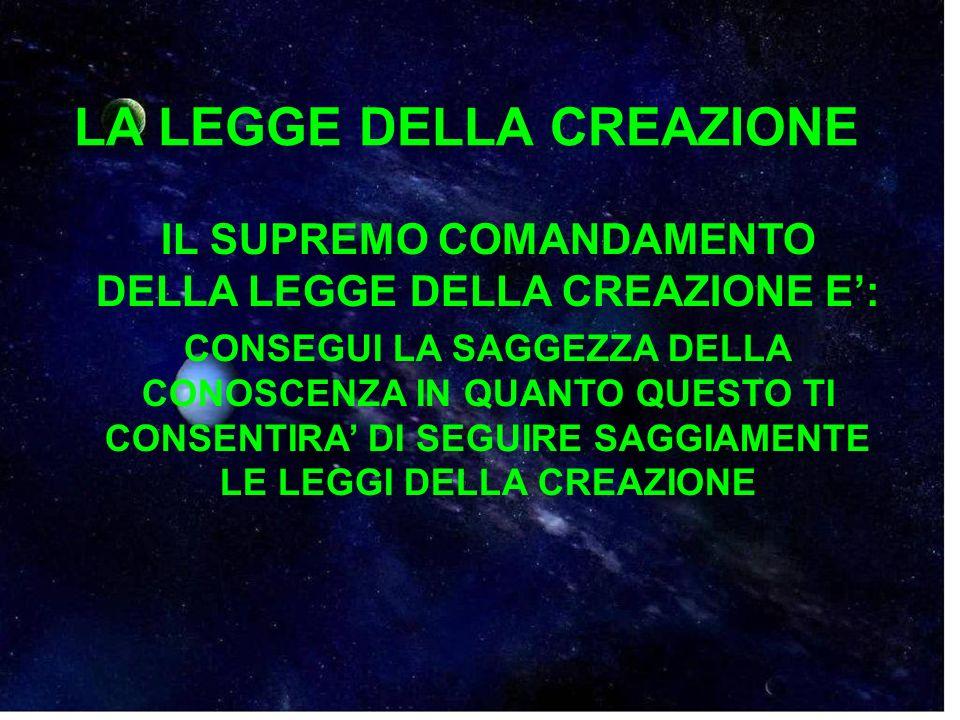 LA LEGGE DELLA CREAZIONE IL SUPREMO COMANDAMENTO DELLA LEGGE DELLA CREAZIONE E: CONSEGUI LA SAGGEZZA DELLA CONOSCENZA IN QUANTO QUESTO TI CONSENTIRA D
