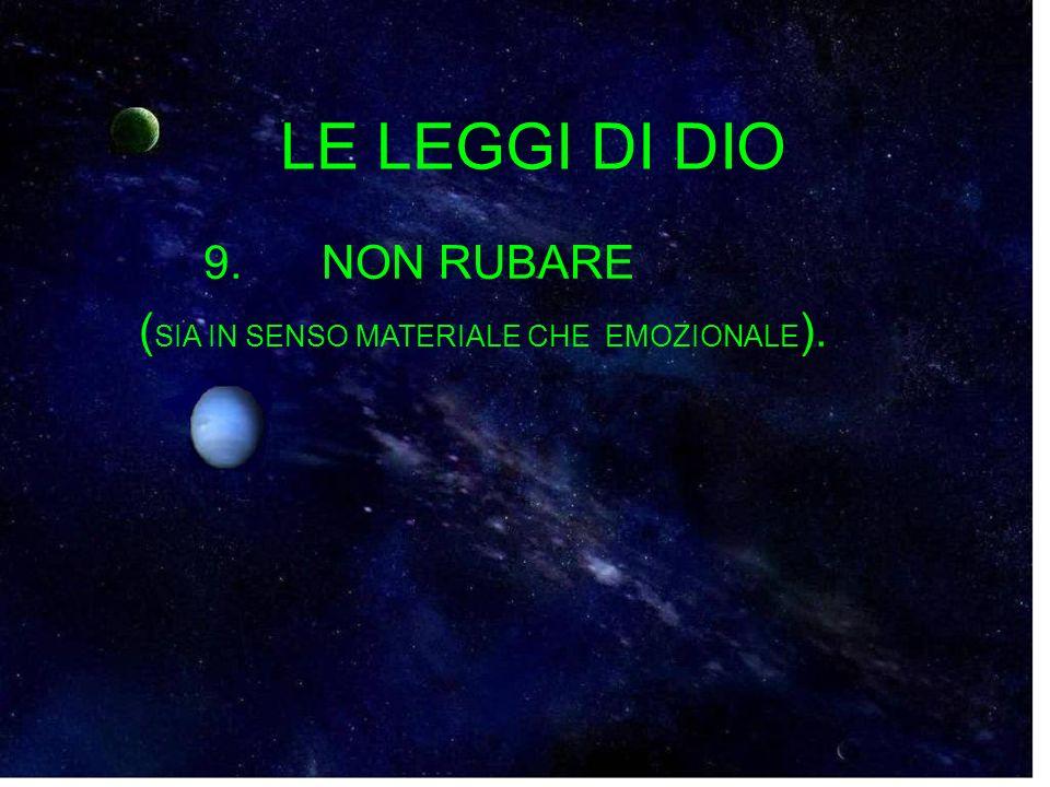 9. NON RUBARE ( SIA IN SENSO MATERIALE CHE EMOZIONALE ). LE LEGGI DI DIO