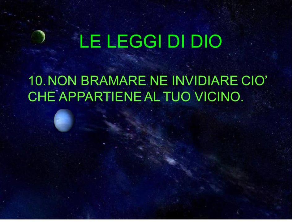 10.NON BRAMARE NE INVIDIARE CIO CHE APPARTIENE AL TUO VICINO. LE LEGGI DI DIO