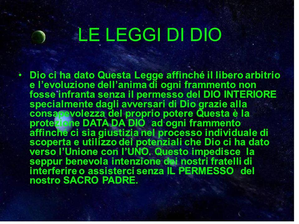 LE LEGGI DI DIO Dio ci ha dato Questa Legge affinché il libero arbitrio e levoluzione dellanima di ogni frammento non fosse infranta senza il permesso