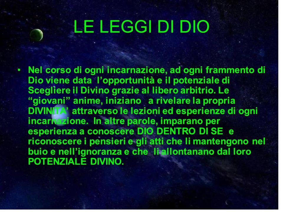 LE LEGGI DI DIO Nel corso di ogni incarnazione, ad ogni frammento di Dio viene data lopportunità e il potenziale di Scegliere il Divino grazie al libe