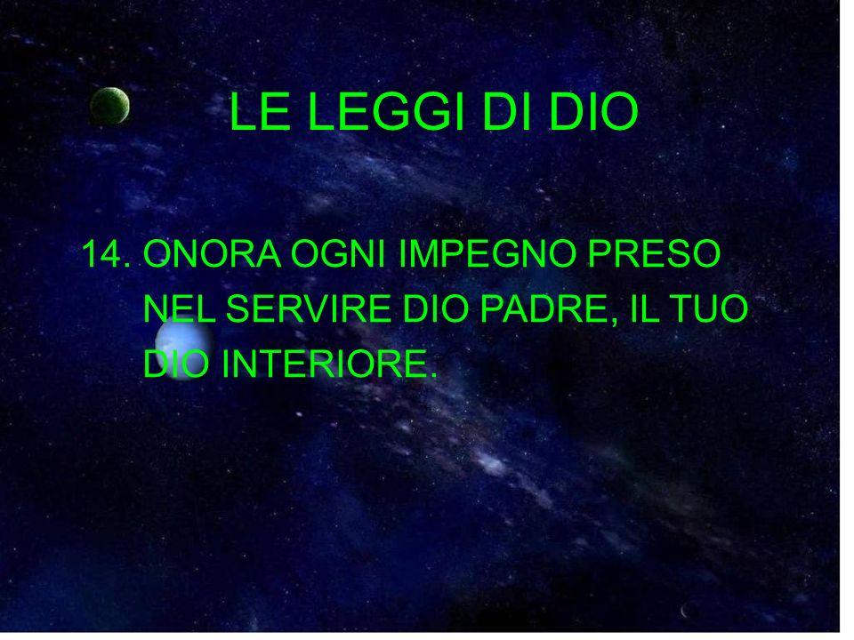 LE LEGGI DI DIO 14. ONORA OGNI IMPEGNO PRESO NEL SERVIRE DIO PADRE, IL TUO DIO INTERIORE.