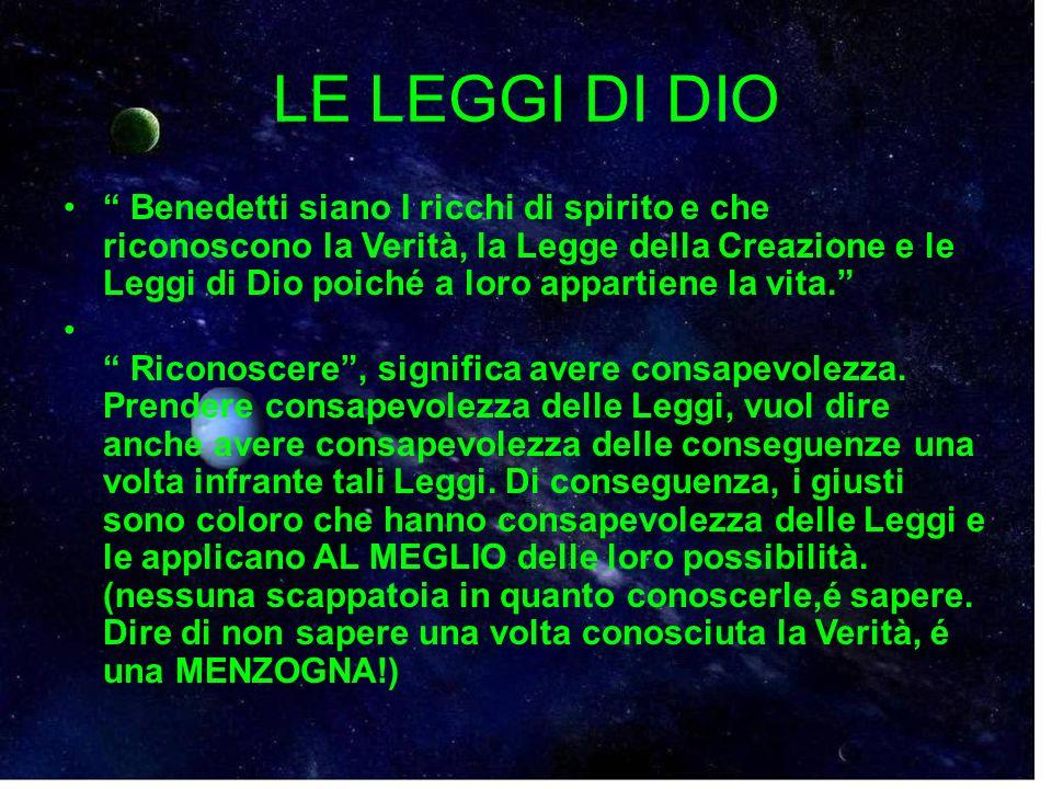 LE LEGGI DI DIO Benedetti siano I ricchi di spirito e che riconoscono la Verità, la Legge della Creazione e le Leggi di Dio poiché a loro appartiene l
