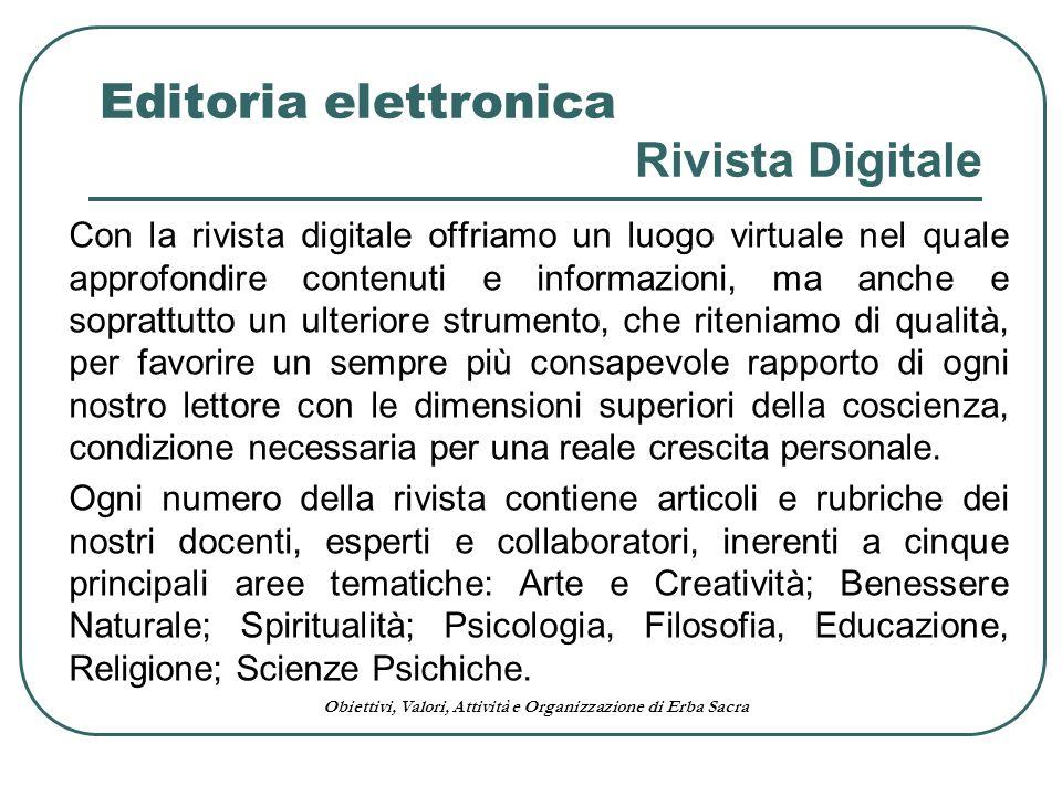 Obiettivi, Valori, Attività e Organizzazione di Erba Sacra Con la rivista digitale offriamo un luogo virtuale nel quale approfondire contenuti e infor