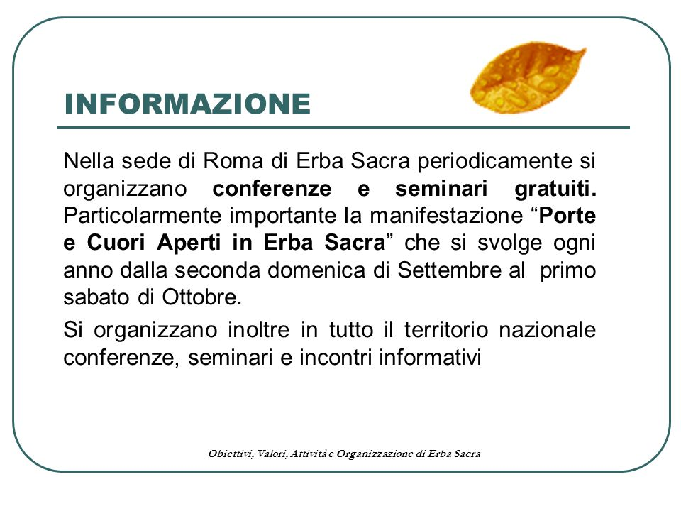 Obiettivi, Valori, Attività e Organizzazione di Erba Sacra INFORMAZIONE Nella sede di Roma di Erba Sacra periodicamente si organizzano conferenze e se