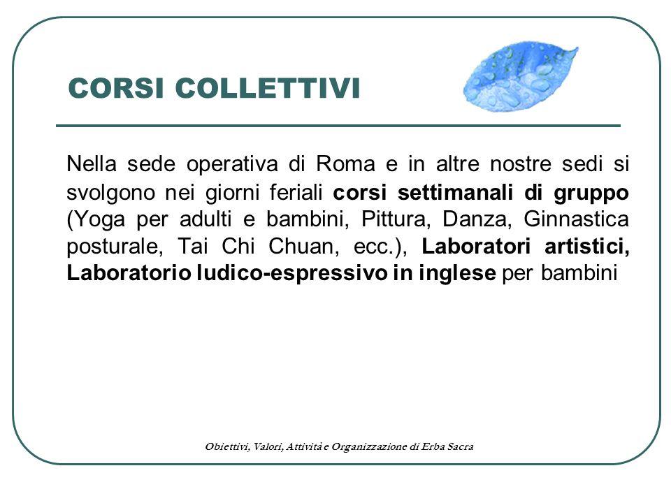 Obiettivi, Valori, Attività e Organizzazione di Erba Sacra CORSI COLLETTIVI Nella sede operativa di Roma e in altre nostre sedi si svolgono nei giorni
