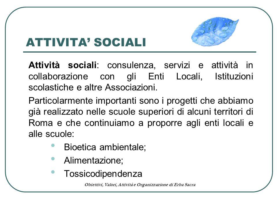 Obiettivi, Valori, Attività e Organizzazione di Erba Sacra ATTIVITA SOCIALI Attività sociali: consulenza, servizi e attività in collaborazione con gli