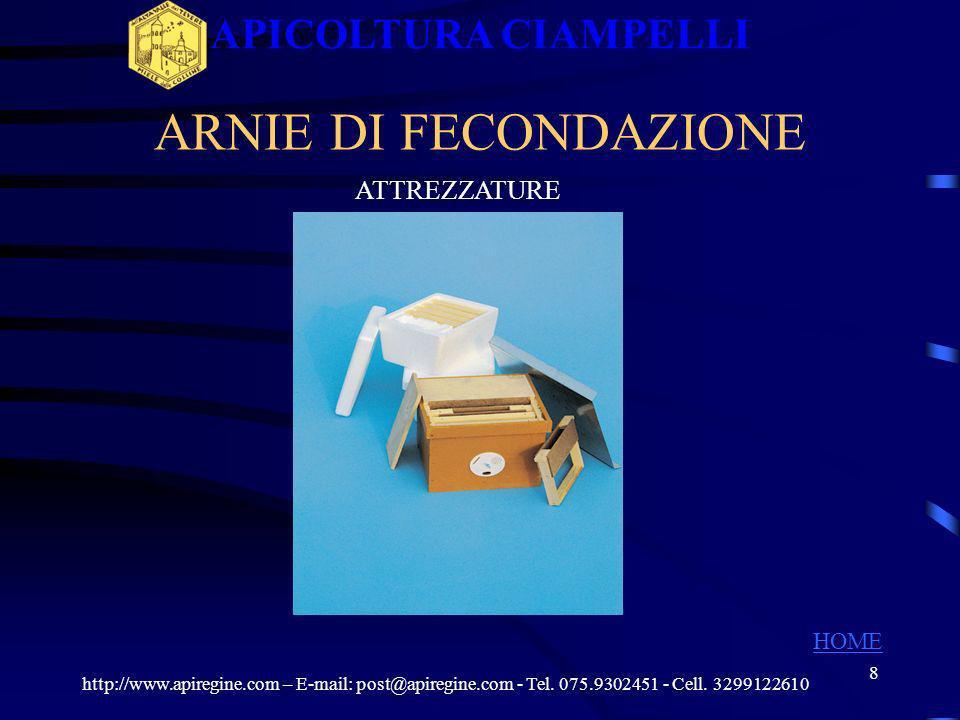 7 ATTREZZATURE CASSE SPECIALI http://www.apiregine.com – E-mail: post@apiregine.com - Tel. 075.9302451 - Cell. 3299122610 APICOLTURA CIAMPELLI HOME