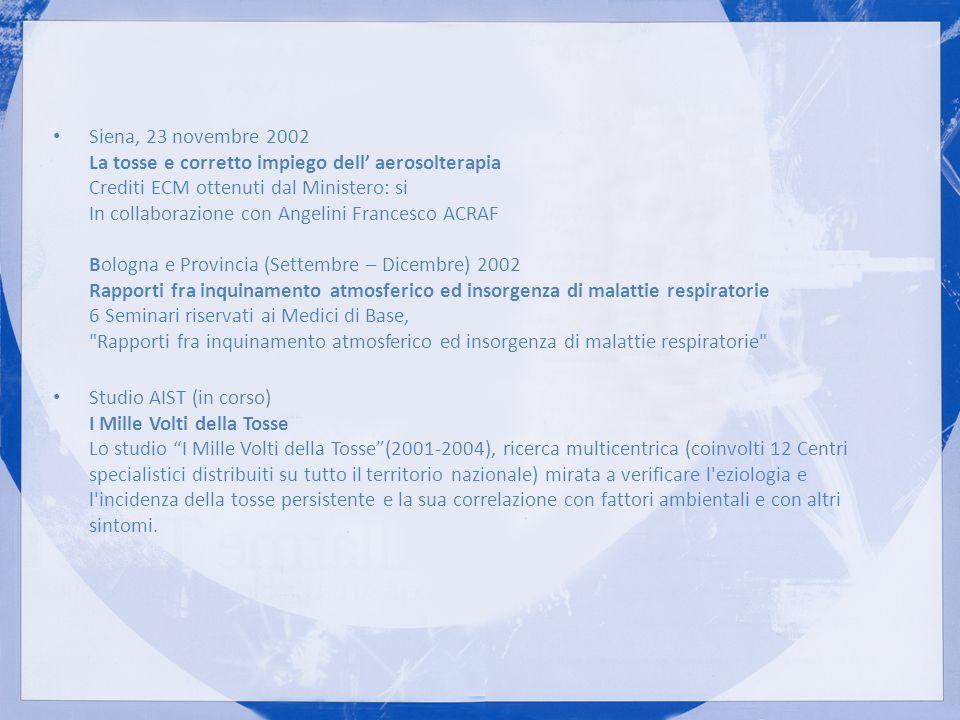 Siena, 23 novembre 2002 La tosse e corretto impiego dell aerosolterapia Crediti ECM ottenuti dal Ministero: si In collaborazione con Angelini Francesc