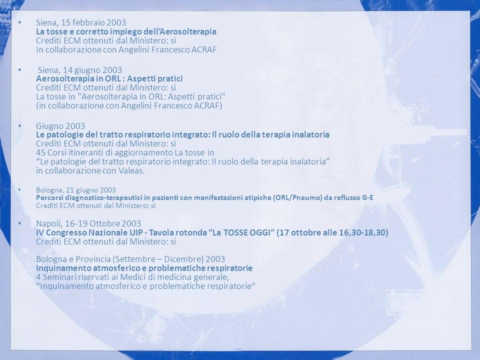 Siena, 15 febbraio 2003 La tosse e corretto impiego dellAerosolterapia Crediti ECM ottenuti dal Ministero: si In collaborazione con Angelini Francesco