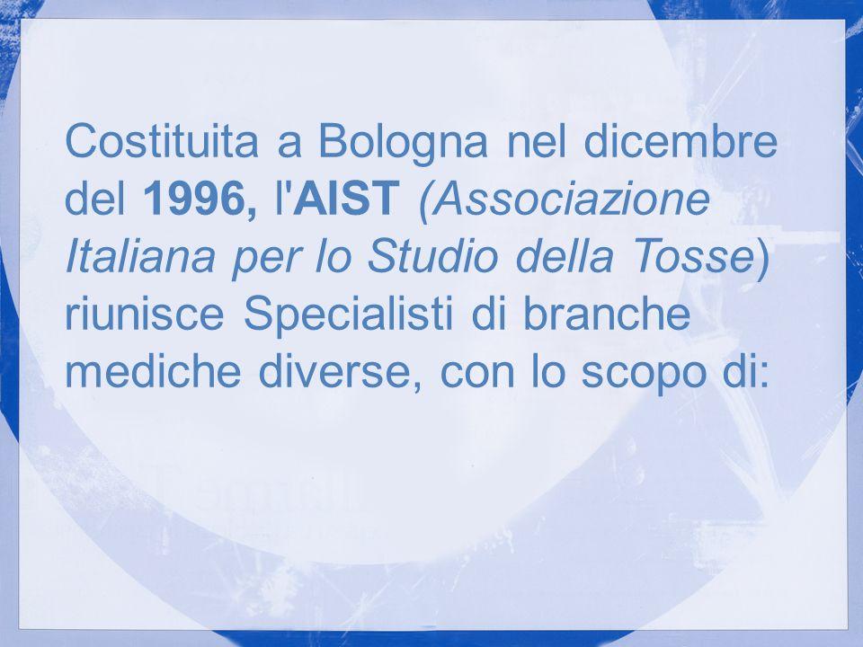 Costituita a Bologna nel dicembre del 1996, l'AIST (Associazione Italiana per lo Studio della Tosse) riunisce Specialisti di branche mediche diverse,