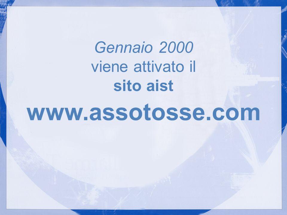 Gennaio 2000 viene attivato il sito aist www.assotosse.com