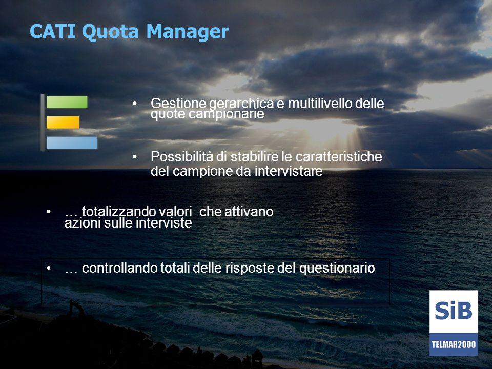 CATI Quota Manager Gestione gerarchica e multilivello delle quote campionarie Possibilità di stabilire le caratteristiche del campione da intervistare