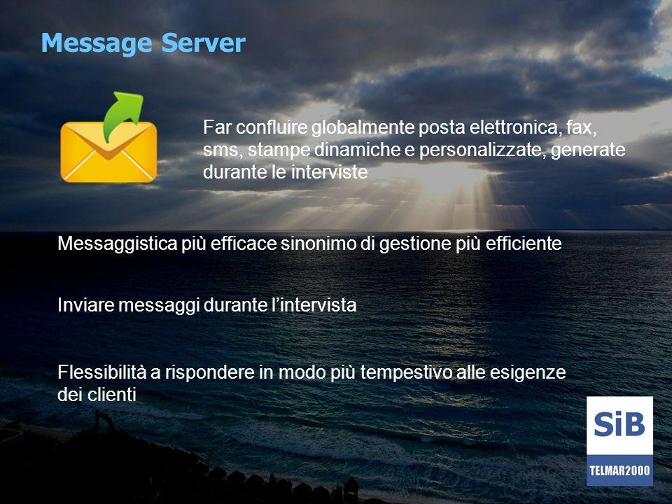 Message Server Far confluire globalmente posta elettronica, fax, sms, stampe dinamiche e personalizzate, generate durante le interviste Messaggistica