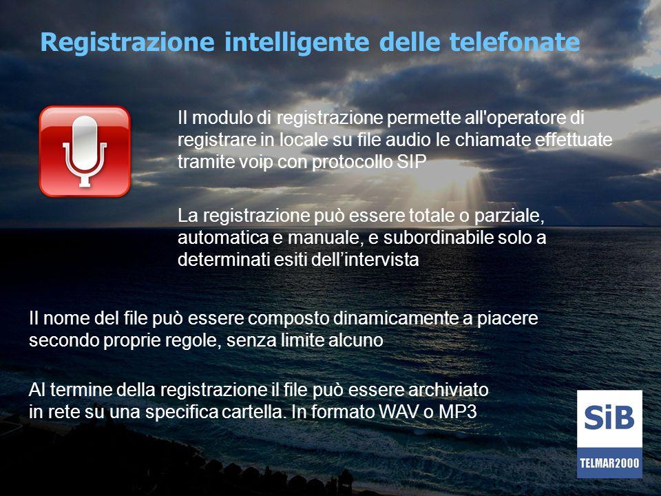 Registrazione intelligente delle telefonate Il modulo di registrazione permette all'operatore di registrare in locale su file audio le chiamate effett
