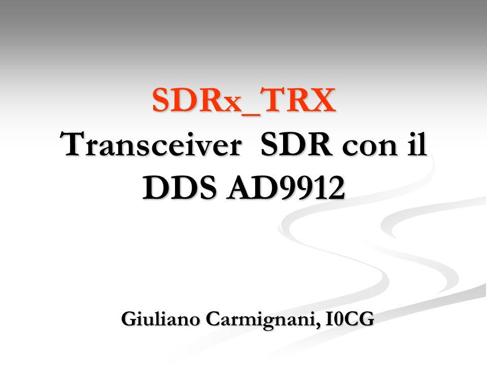 SDRx_TRX Transceiver SDR con il DDS AD9912 Giuliano Carmignani, I0CG