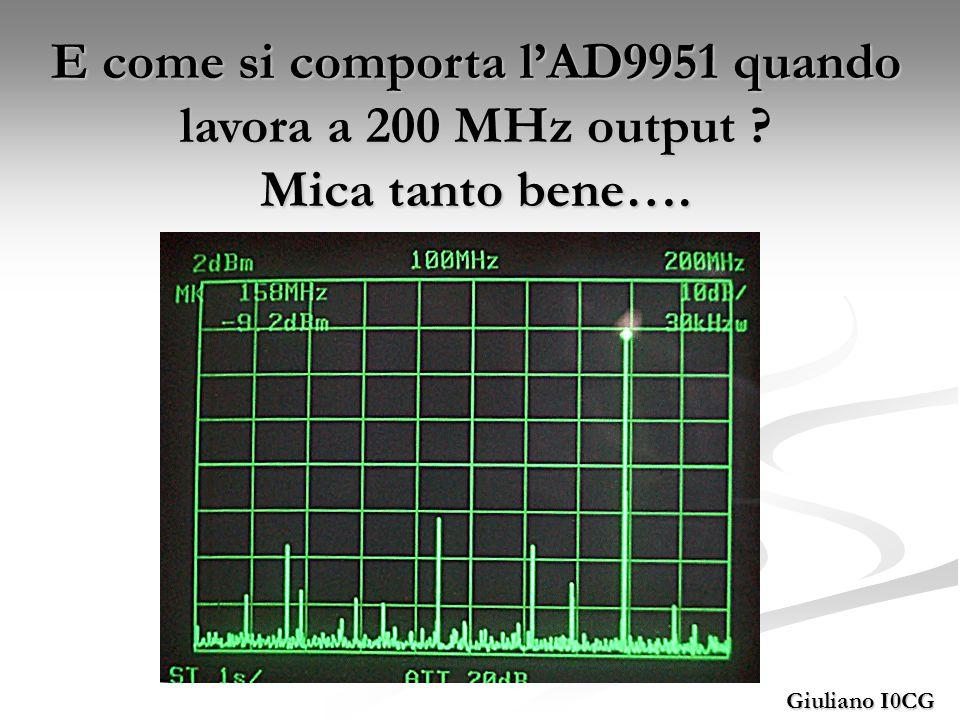 Giuliano I0CG E come si comporta lAD9951 quando lavora a 200 MHz output ? Mica tanto bene….
