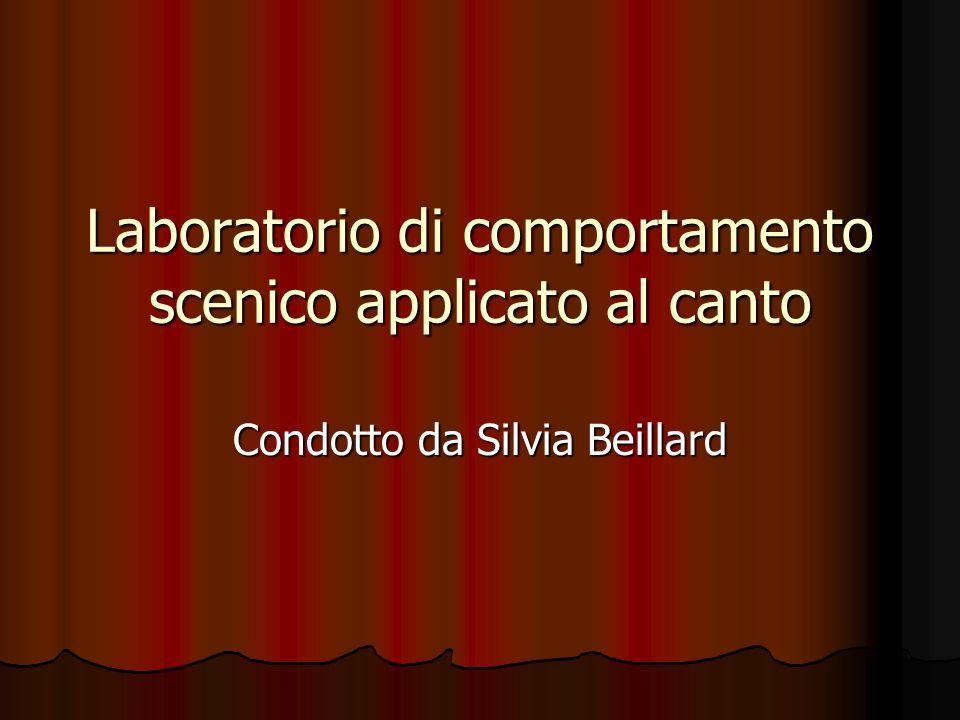 Laboratorio di comportamento scenico applicato al canto Condotto da Silvia Beillard