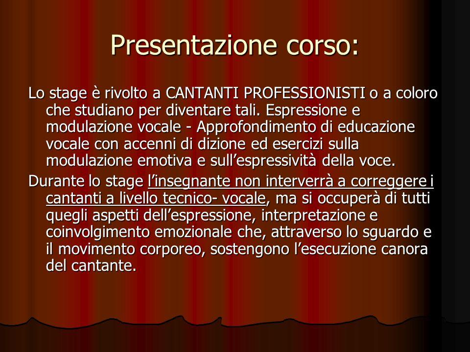 Presentazione corso: Lo stage è rivolto a CANTANTI PROFESSIONISTI o a coloro che studiano per diventare tali. Espressione e modulazione vocale - Appro