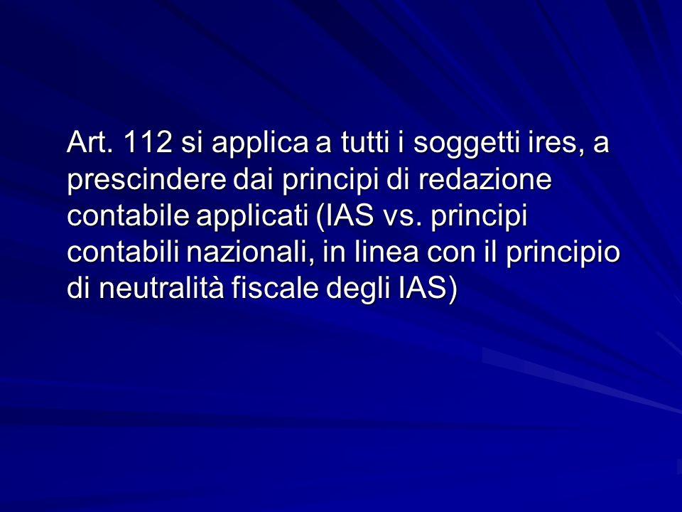 Art. 112 si applica a tutti i soggetti ires, a prescindere dai principi di redazione contabile applicati (IAS vs. principi contabili nazionali, in lin