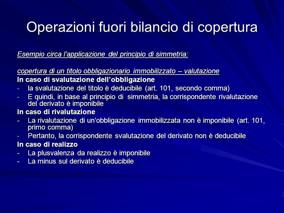 Operazioni fuori bilancio di copertura Esempio circa lapplicazione del principio di simmetria: copertura di un titolo obbligazionario immobilizzato –