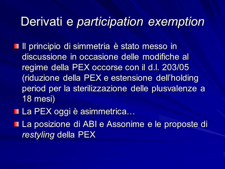 Derivati e participation exemption Il principio di simmetria è stato messo in discussione in occasione delle modifiche al regime della PEX occorse con
