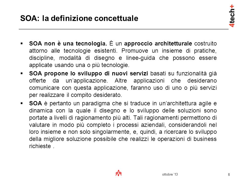 ottobre 13 8 SOA: la definizione concettuale SOA non è una tecnologia. È un approccio architetturale costruito attorno alle tecnologie esistenti. Prom