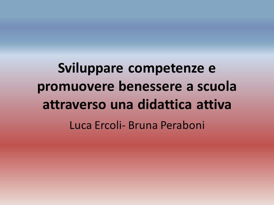Sviluppare competenze e promuovere benessere a scuola attraverso una didattica attiva Luca Ercoli- Bruna Peraboni