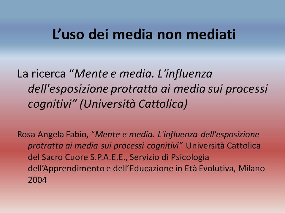 Luso dei media non mediati La ricerca Mente e media. L'influenza dell'esposizione protratta ai media sui processi cognitivi (Università Cattolica) Ros