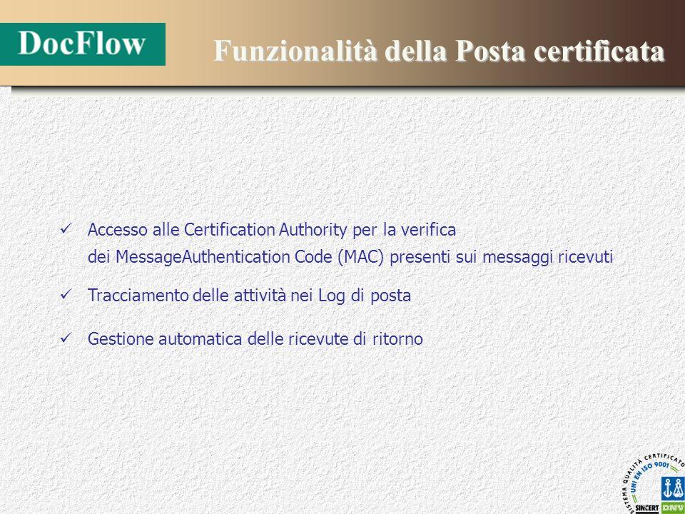 Funzionalità della Posta certificata Accesso alle Certification Authority per la verifica dei MessageAuthentication Code (MAC) presenti sui messaggi r