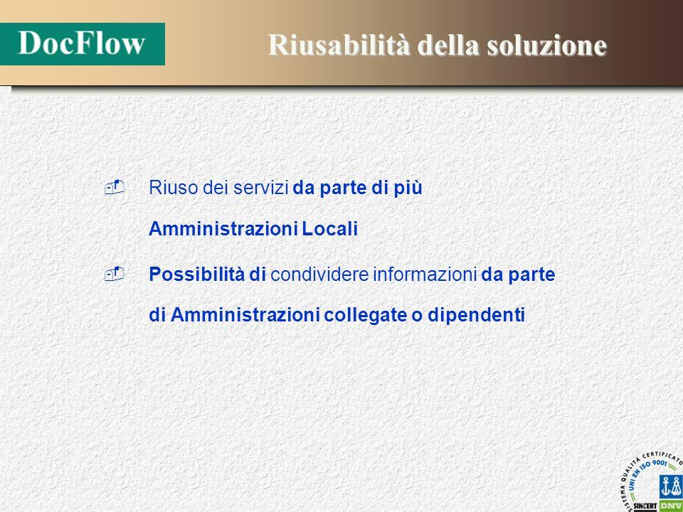 Riusabilità della soluzione Riuso dei servizi da parte di più Amministrazioni Locali Possibilità di condividere informazioni da parte di Amministrazio