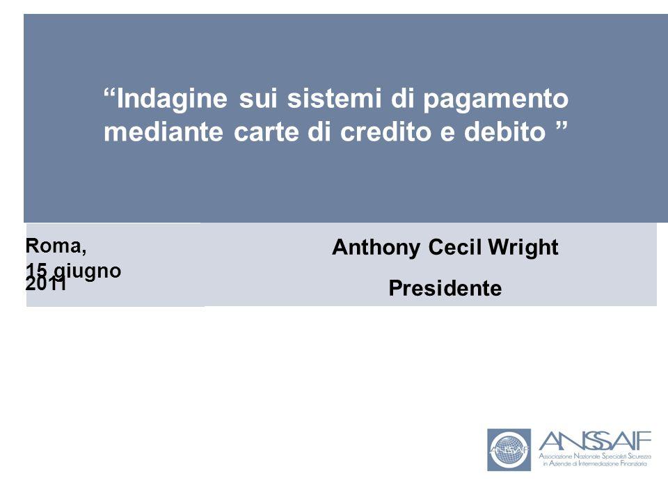 Anthony Cecil Wright Presidente Roma, 15 giugno 2011 Indagine sui sistemi di pagamento mediante carte di credito e debito