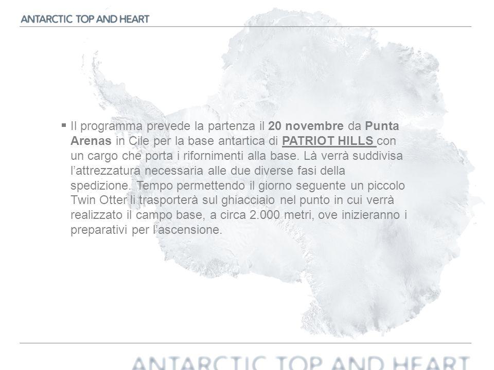 Il programma prevede la partenza il 20 novembre da Punta Arenas in Cile per la base antartica di PATRIOT HILLS con un cargo che porta i rifornimenti a