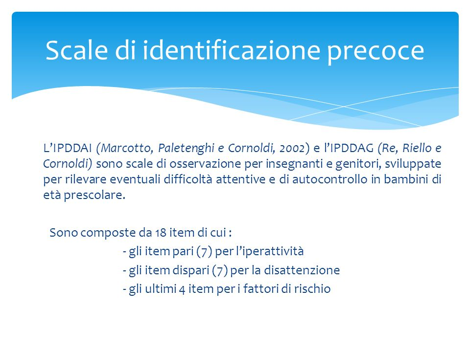 LIPDDAI (Marcotto, Paletenghi e Cornoldi, 2002) e lIPDDAG (Re, Riello e Cornoldi) sono scale di osservazione per insegnanti e genitori, sviluppate per