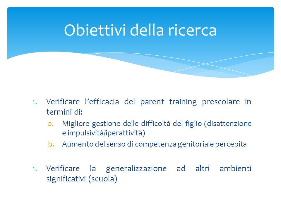 1.Verificare lefficacia del parent training prescolare in termini di: a.Migliore gestione delle difficoltà del figlio (disattenzione e impulsività/ipe