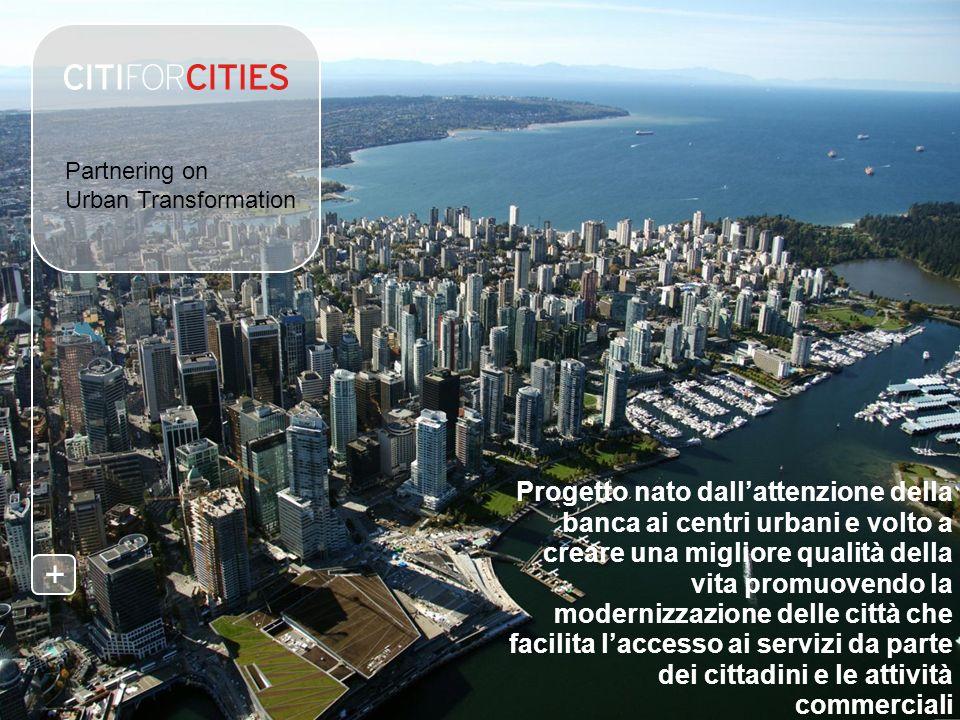 Citi for Cities Un progetto olistico che coinvolge tutti gli ambiti del contesto cittadino abbracciando il settore pubblico e privato, il mondo finanziario e i cittadini.