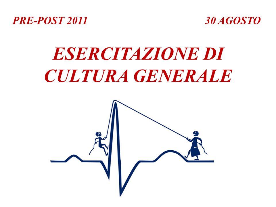 PRE-POST 2011 ESERCITAZIONE DI CULTURA GENERALE 30 AGOSTO