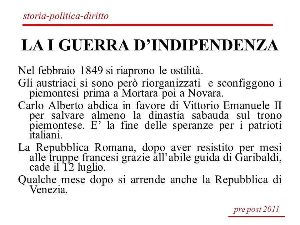 LA I GUERRA DINDIPENDENZA Nel febbraio 1849 si riaprono le ostilità. Gli austriaci si sono però riorganizzati e sconfiggono i piemontesi prima a Morta