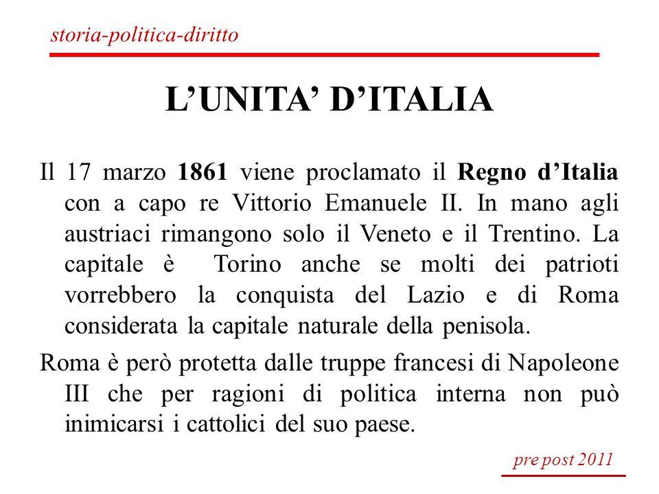 LUNITA DITALIA Il 17 marzo 1861 viene proclamato il Regno dItalia con a capo re Vittorio Emanuele II. In mano agli austriaci rimangono solo il Veneto