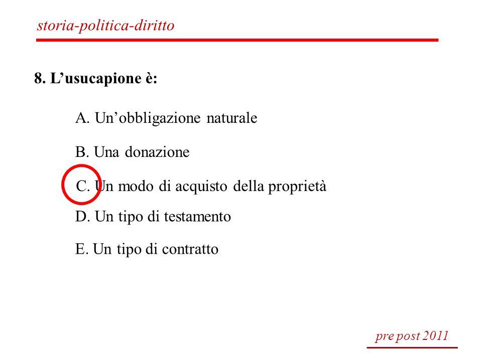 8. Lusucapione è: A. Unobbligazione naturale B. Una donazione C. Un modo di acquisto della proprietà D. Un tipo di testamento E. Un tipo di contratto