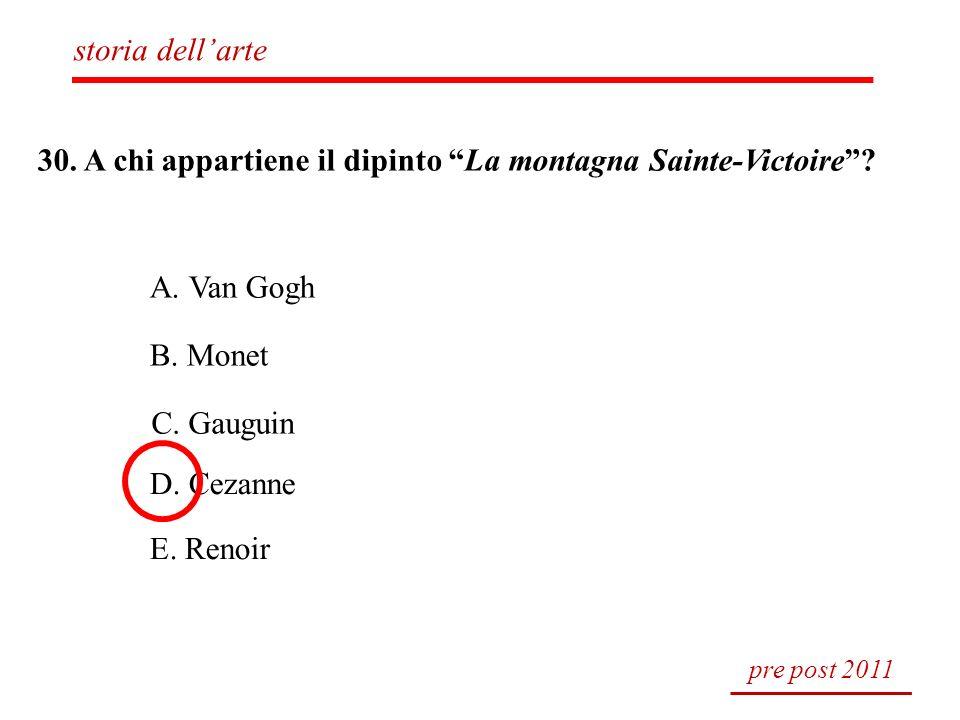 30. A chi appartiene il dipinto La montagna Sainte-Victoire? A. Van Gogh B. Monet C. Gauguin D. Cezanne E. Renoir pre post 2011 storia dellarte