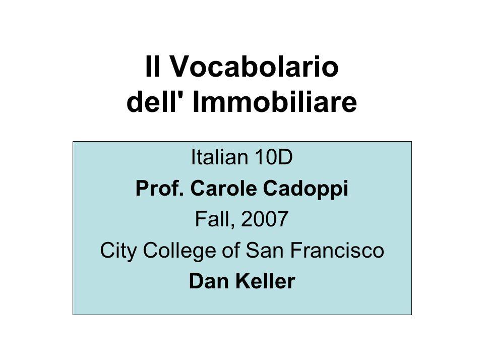Il Vocabolario dell' Immobiliare Italian 10D Prof. Carole Cadoppi Fall, 2007 City College of San Francisco Dan Keller
