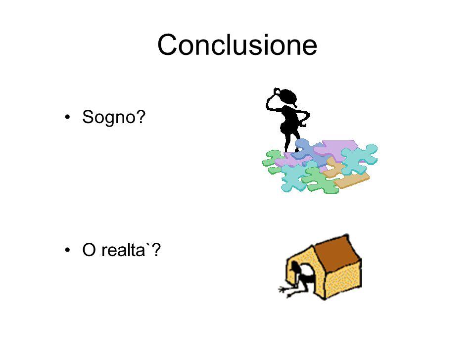 Conclusione Sogno? O realta`?