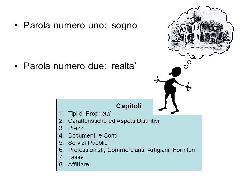 Parola numero uno: sogno Parola numero due: realta` Capitoli 1.Tipi di Proprieta` 2.Caratteristiche ed Aspetti Distintivi 3.Prezzi 4.Documenti e Conti
