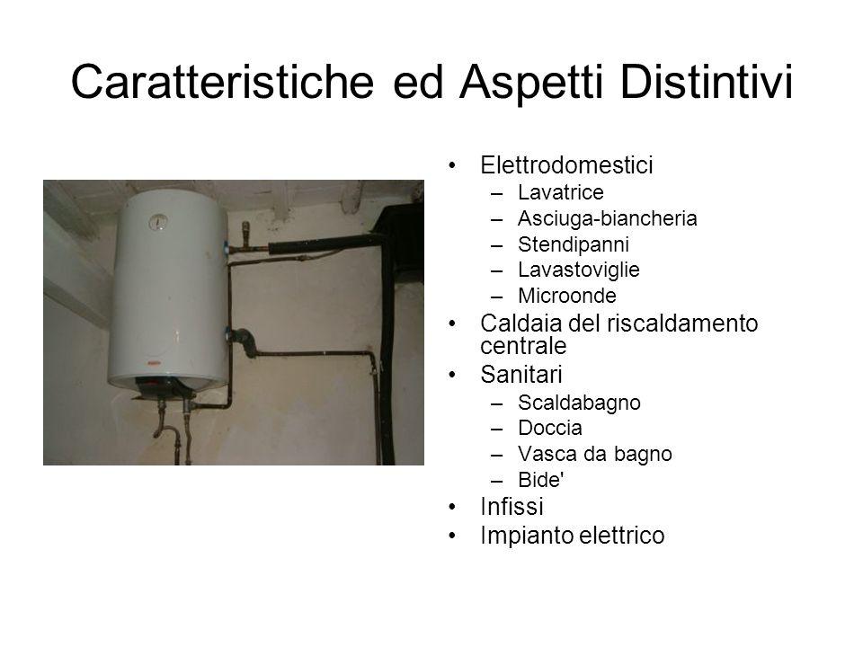 Caratteristiche ed Aspetti Distintivi Elettrodomestici –Lavatrice –Asciuga-biancheria –Stendipanni –Lavastoviglie –Microonde Caldaia del riscaldamento