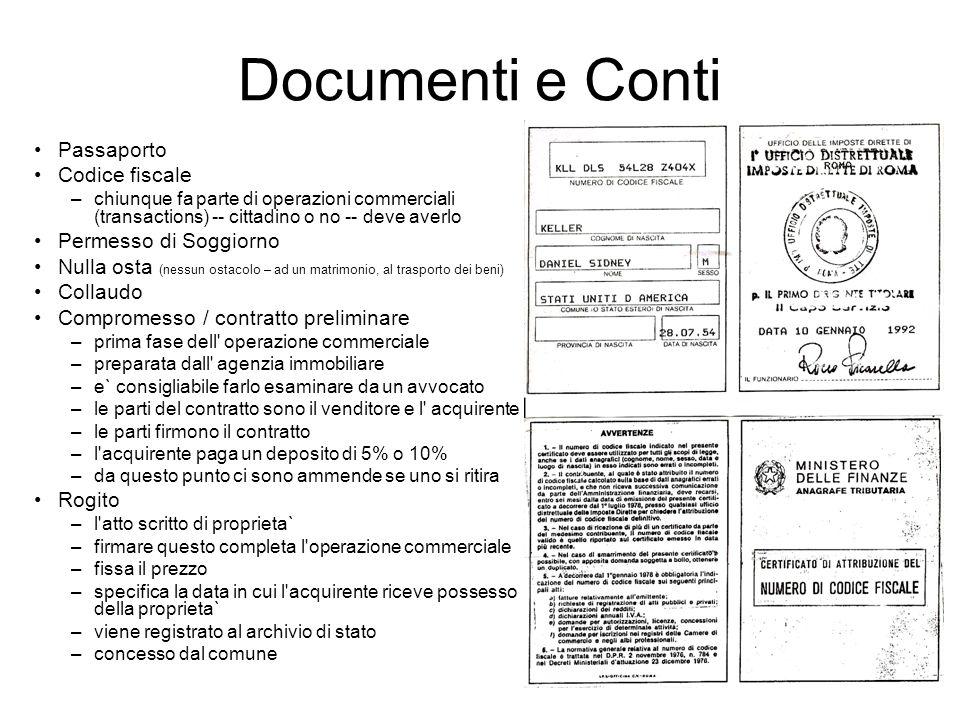 Documenti e Conti Passaporto Codice fiscale –chiunque fa parte di operazioni commerciali (transactions) -- cittadino o no -- deve averlo Permesso di S