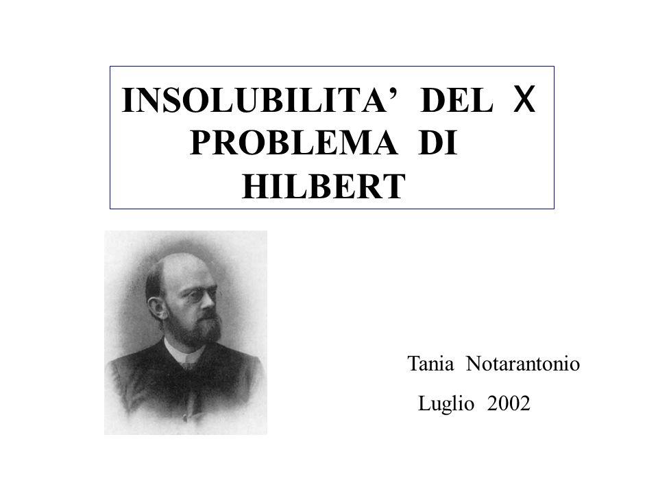 INSOLUBILITA DEL X PROBLEMA DI HILBERT Tania Notarantonio Luglio 2002